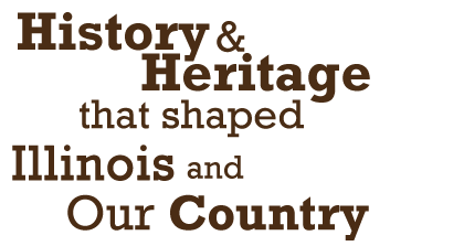 History & Heritage that shaped Illinois and Our Nation