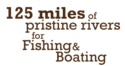 125 miles of pristine rivers for fishing & boating