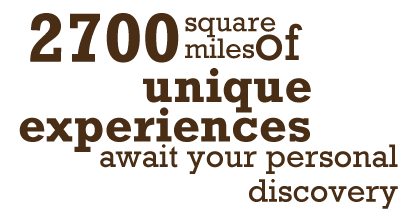 2700 square miles of unique experiences await your personal discovery