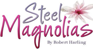 TLP presents STEEL MAGNOLIAS